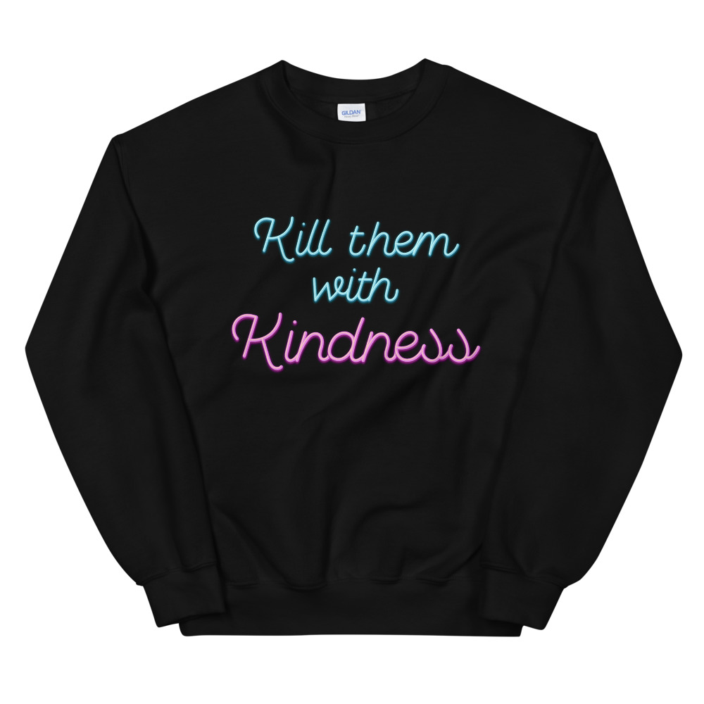 She is apparel Kill them with kindness sweatshirt