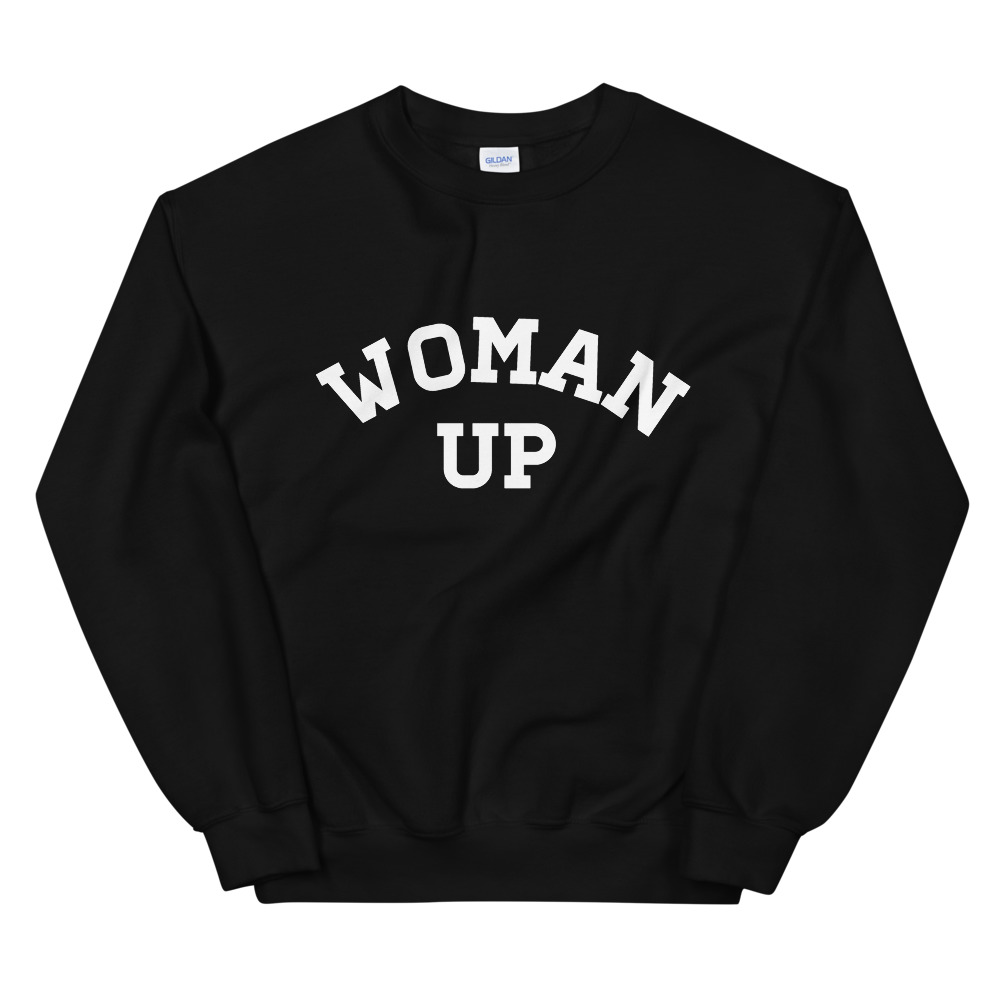 She is apparel Woman Up sweatshirt