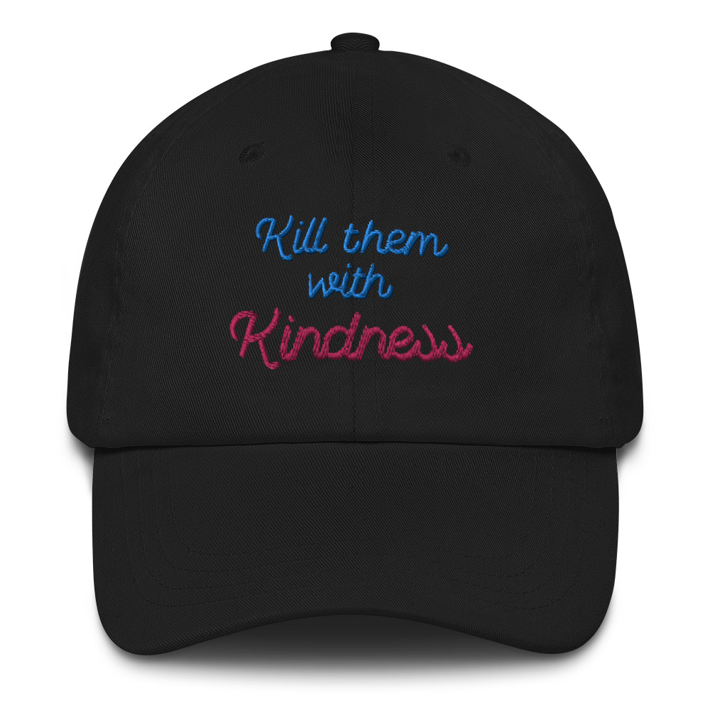 She is apparel Kill them with kindness hat