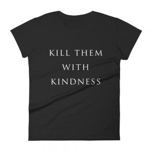 she is apparel Kill them with Kindness T-Shirt