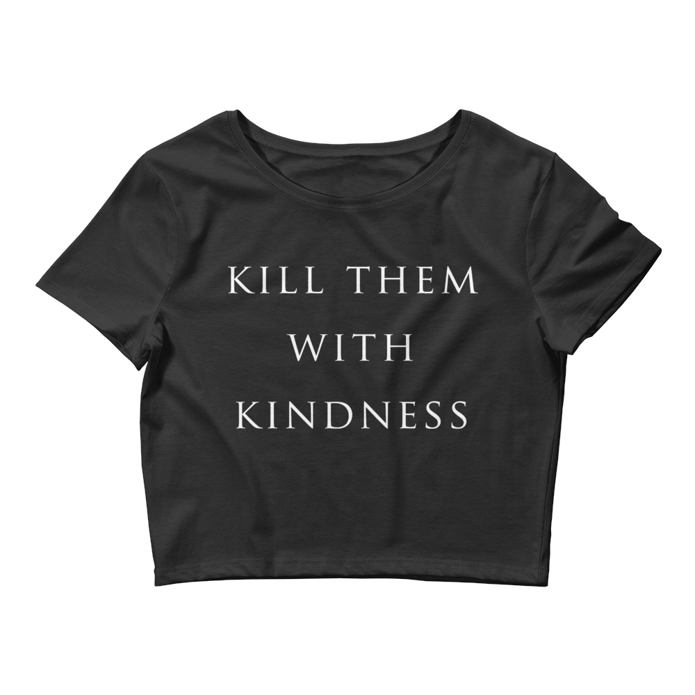 she is apparel Kill them with Kindness crop top